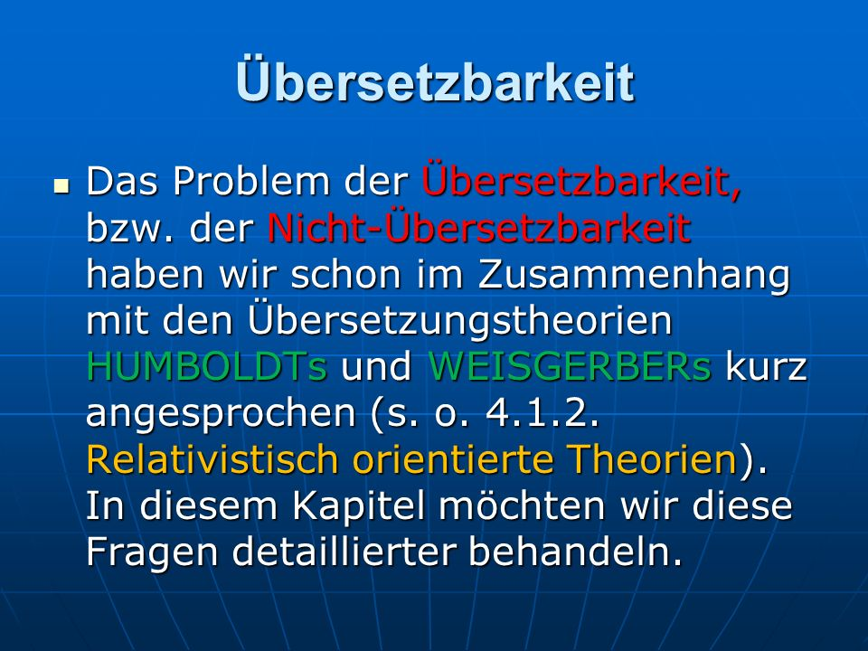 Übersetzbarkeit Das Problem der Übersetzbarkeit, bzw. der Nicht-Übersetzbarkeit haben wir schon im Zusammenhang mit den Übersetzungstheorien HUMBOLDTs
