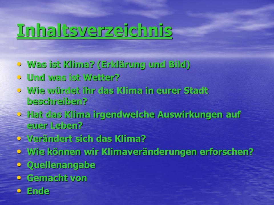 Inhaltsverzeichnis Was ist Klima? (Erklärung und Bild) Was ist Klima? (Erklärung und Bild) Und was ist Wetter? Und was ist Wetter? Wie würdet ihr das