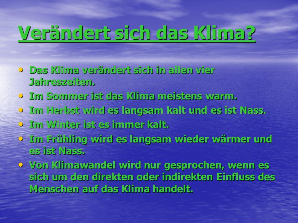 Verändert sich das Klima? Das Klima verändert sich in allen vier Jahreszeiten. Das Klima verändert sich in allen vier Jahreszeiten. Im Sommer ist das