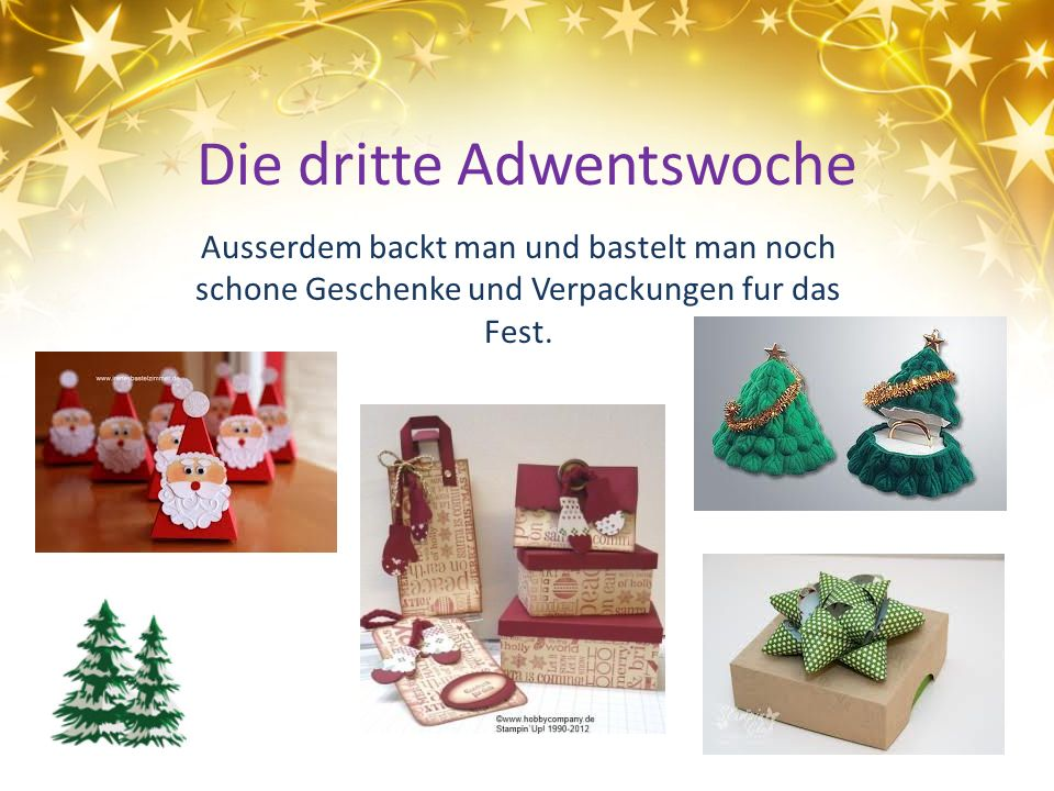 Die dritte Adwentswoche Ausserdem backt man und bastelt man noch schone Geschenke und Verpackungen fur das Fest.
