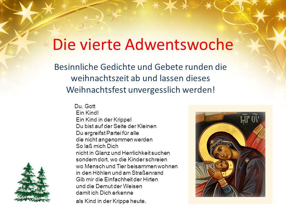 Die vierte Adwentswoche Besinnliche Gedichte und Gebete runden die weihnachtszeit ab und lassen dieses Weihnachtsfest unvergesslich werden! Du, Gott E