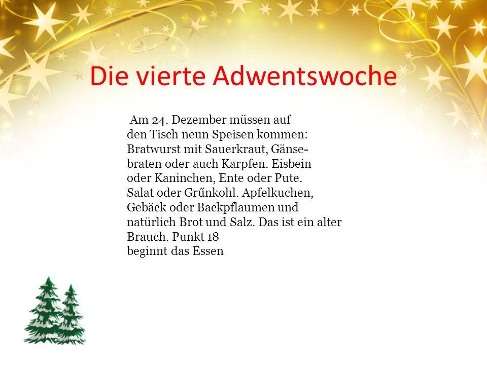 Die vierte Adwentswoche Am 24. Dezember müssen auf den Tisch neun Speisen kommen: Bratwurst mit Sauerkraut, Gänse- braten oder auch Karpfen. Eisbein o