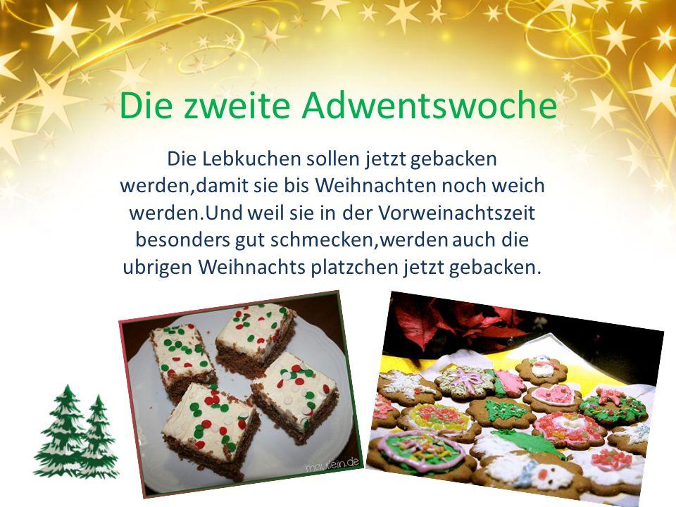 Die zweite Adwentswoche Die Lebkuchen sollen jetzt gebacken werden,damit sie bis Weihnachten noch weich werden.Und weil sie in der Vorweinachtszeit be