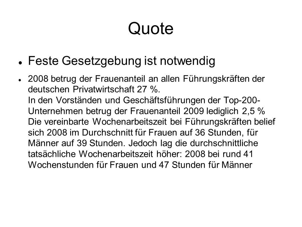 Quote Feste Gesetzgebung ist notwendig 2008 betrug der Frauenanteil an allen Führungskräften der deutschen Privatwirtschaft 27 %. In den Vorständen un