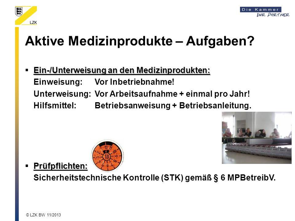 Aktive Medizinprodukte – Aufgaben? Ein-/Unterweisung an den Medizinprodukten: Einweisung:Vor Inbetriebnahme! Unterweisung:Vor Arbeitsaufnahme + einmal