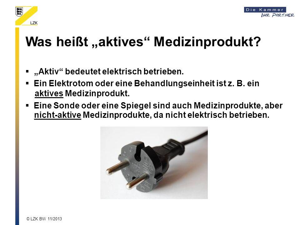 Was heißt aktives Medizinprodukt? Aktiv bedeutet elektrisch betrieben. Ein Elektrotom oder eine Behandlungseinheit ist z. B. ein aktives Medizinproduk