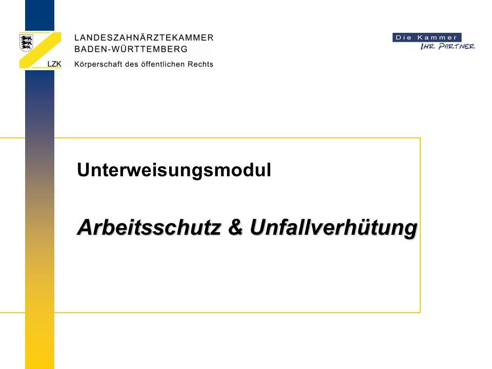 Unterweisungsinhalte - Beispiele Rechtliche Grundlagen Unterweisungsbestandteile Grundsätze des Arbeitsschutzes und der Unfallverhütung … © LZK BW 11/2013