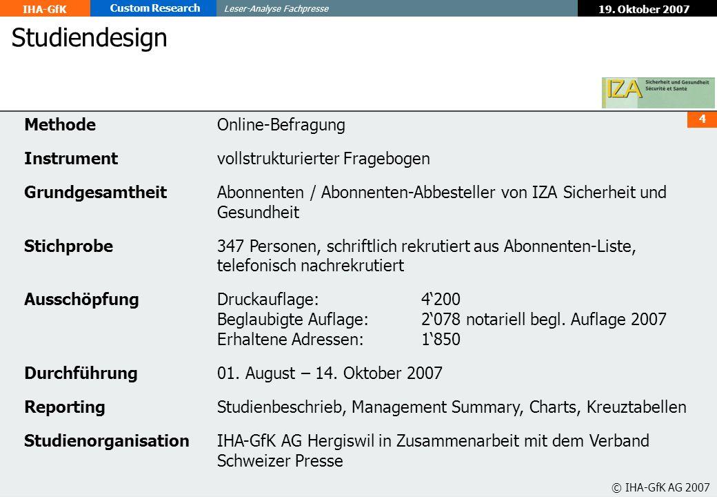 19. Oktober 2007 Leser-Analyse Fachpresse IHA-GfK Custom Research 4 © IHA-GfK AG 2007 MethodeOnline-Befragung Instrumentvollstrukturierter Fragebogen