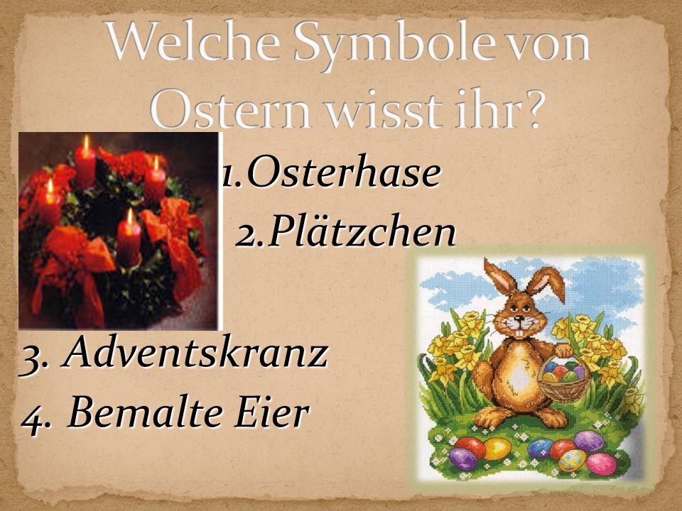 1.Osterhase 2.Plätzchen 2.Plätzchen 3. Adventskranz 4. Bemalte Eier