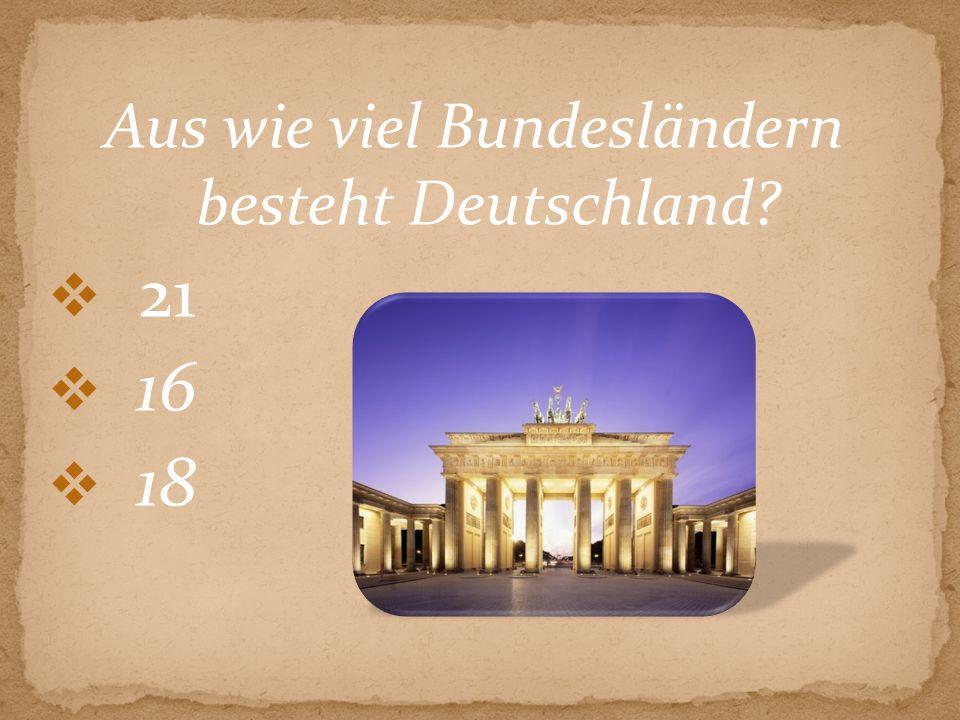 Aus wie viel Bundesländern besteht Deutschland? 21 16 18