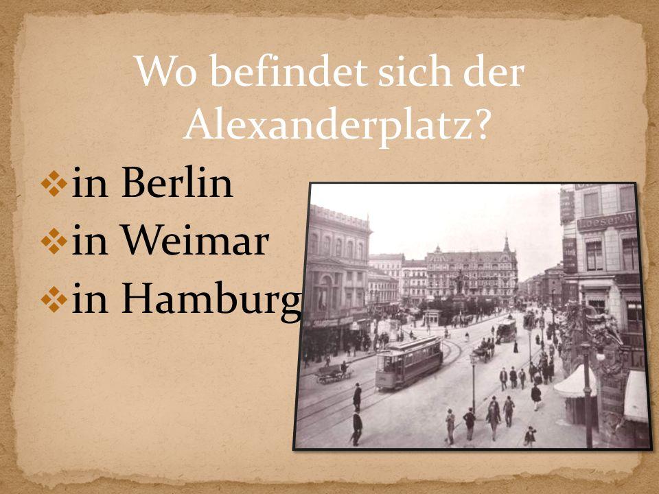 Wo befindet sich der Alexanderplatz? in Berlin in Weimar in Hamburg