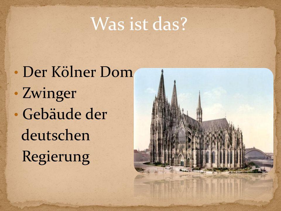 Was ist das? Der Kölner Dom Zwinger Gebäude der deutschen Regierung