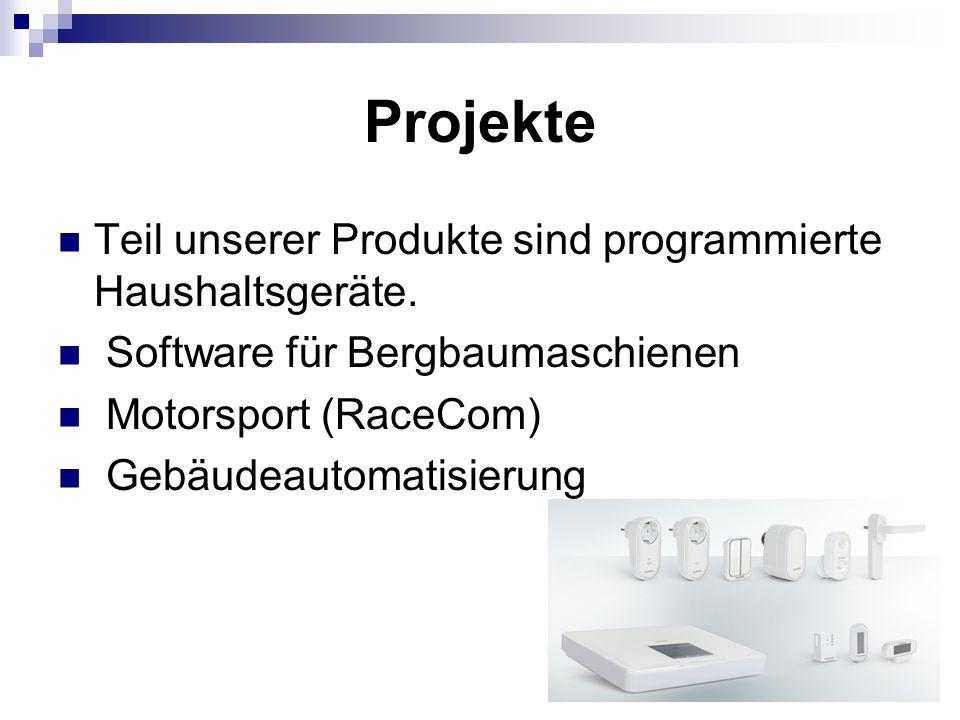 Projekte Teil unserer Produkte sind programmierte Haushaltsgeräte. Software für Bergbaumaschienen Motorsport (RaceCom) Gebäudeautomatisierung
