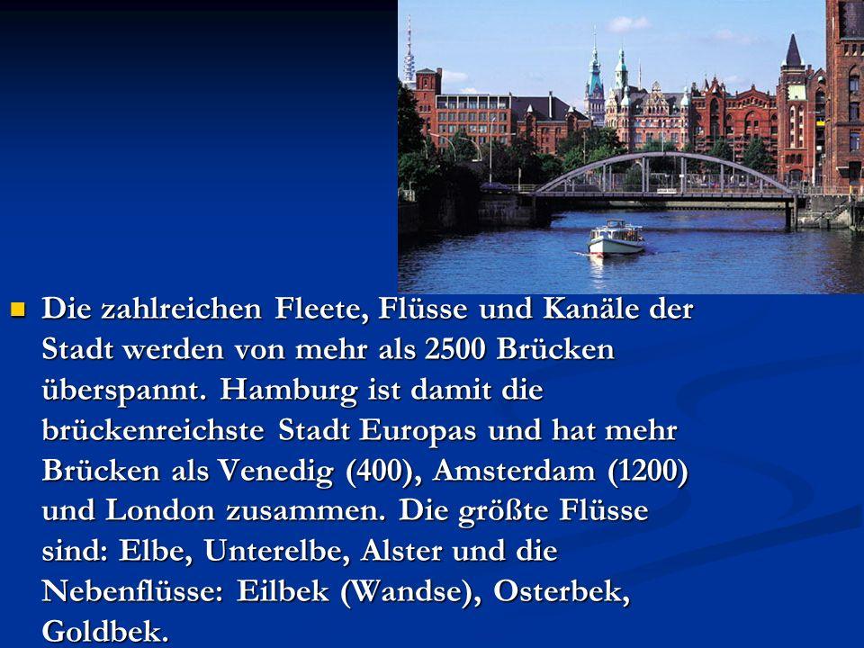 Die zahlreichen Fleete, Flüsse und Kanäle der Stadt werden von mehr als 2500 Brücken überspannt. Hamburg ist damit die brückenreichste Stadt Europas u