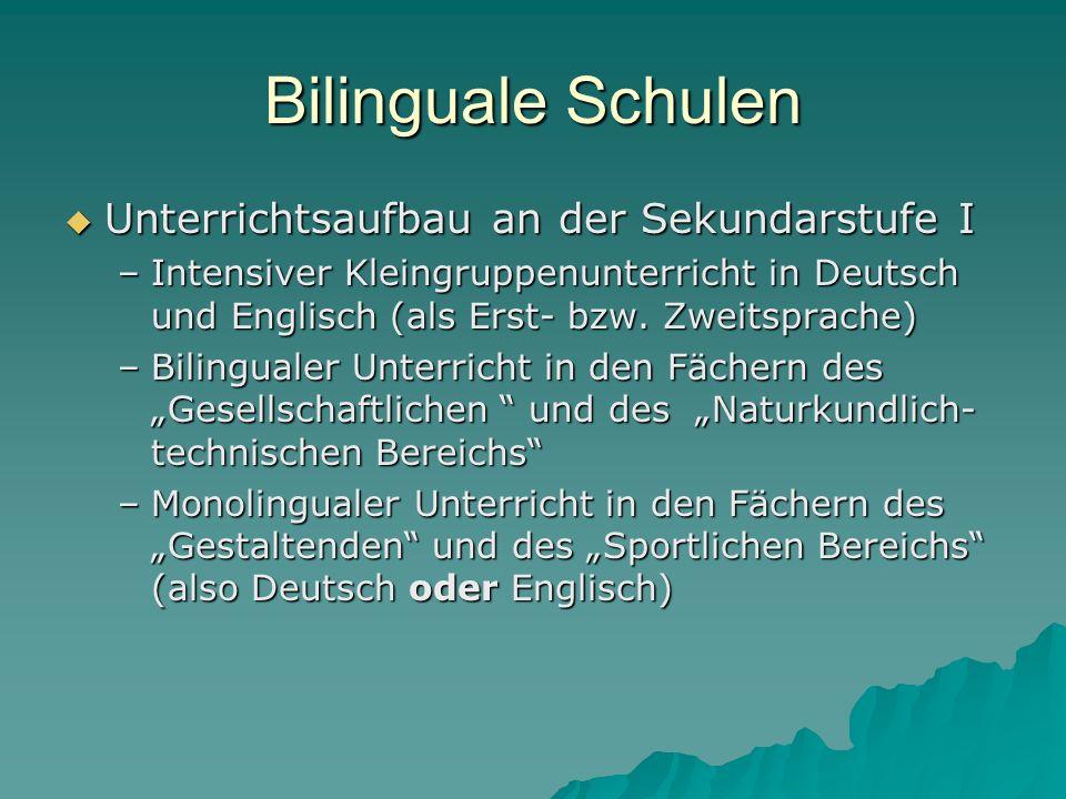 Bilinguale Schulen Unterrichtsaufbau an der Sekundarstufe I Unterrichtsaufbau an der Sekundarstufe I –Intensiver Kleingruppenunterricht in Deutsch und Englisch (als Erst- bzw.