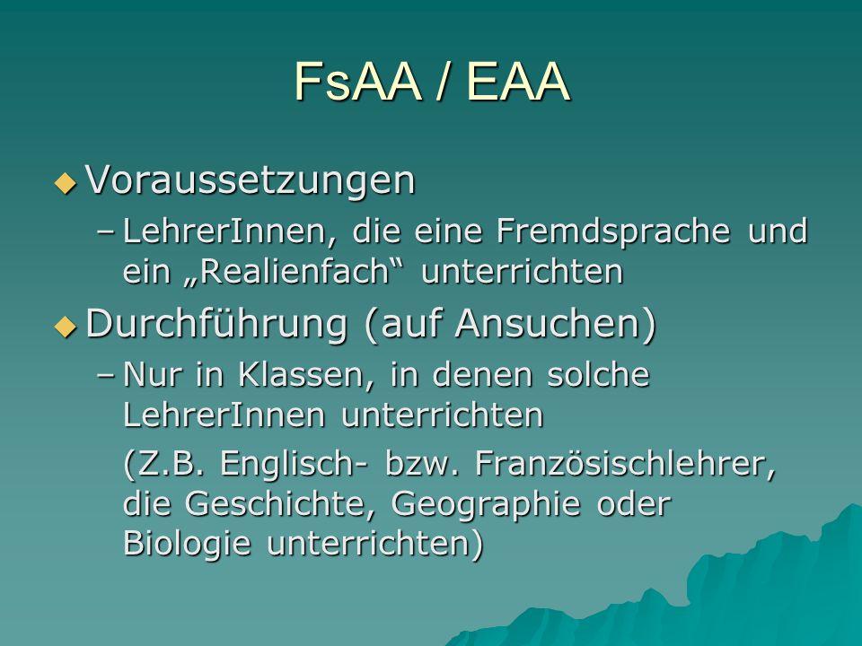 FsAA / EAA Voraussetzungen Voraussetzungen –LehrerInnen, die eine Fremdsprache und ein Realienfach unterrichten Durchführung (auf Ansuchen) Durchführung (auf Ansuchen) –Nur in Klassen, in denen solche LehrerInnen unterrichten (Z.B.