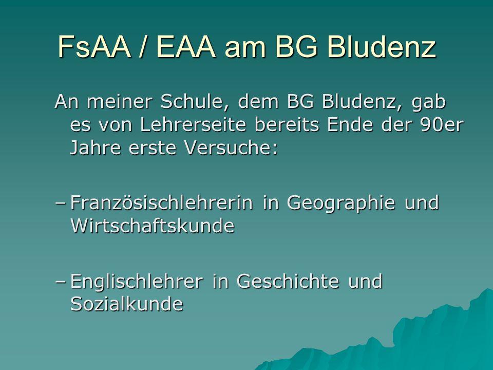 FsAA / EAA am BG Bludenz An meiner Schule, dem BG Bludenz, gab es von Lehrerseite bereits Ende der 90er Jahre erste Versuche: –Französischlehrerin in Geographie und Wirtschaftskunde –Englischlehrer in Geschichte und Sozialkunde
