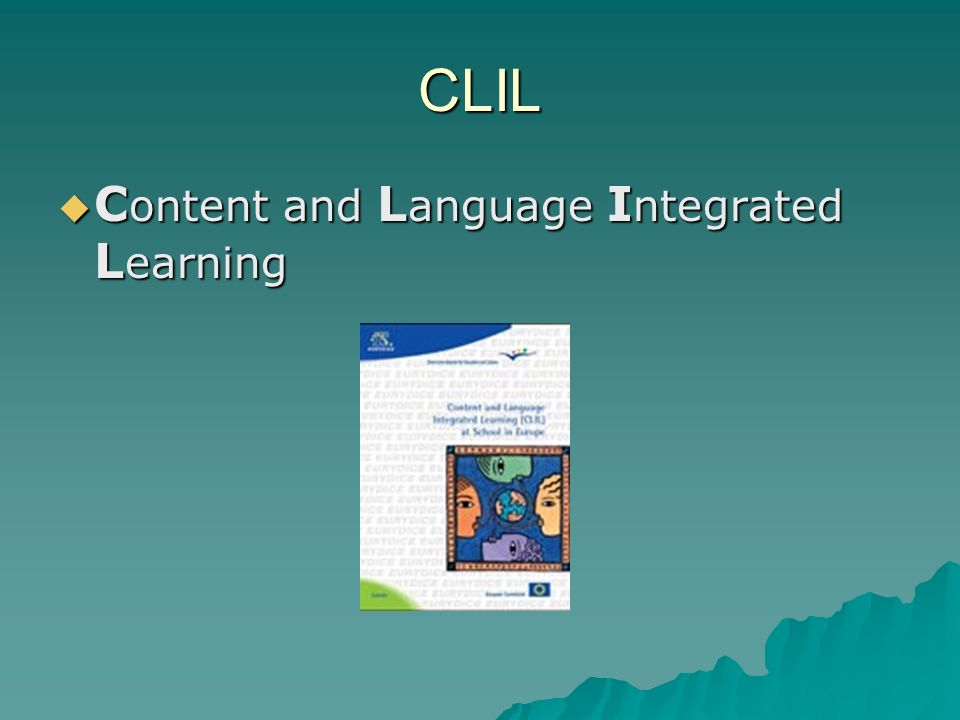CLIL C ontent and L anguage I ntegrated L earning C ontent and L anguage I ntegrated L earning