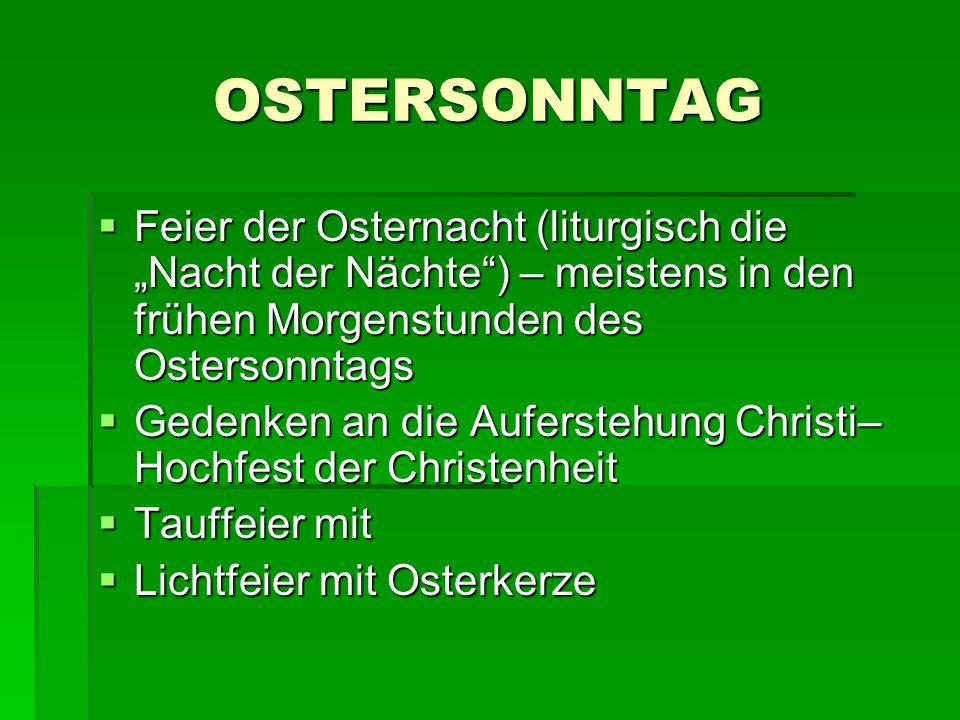 OSTERSONNTAG Feier der Osternacht (liturgisch die Nacht der Nächte) – meistens in den frühen Morgenstunden des Ostersonntags Feier der Osternacht (lit