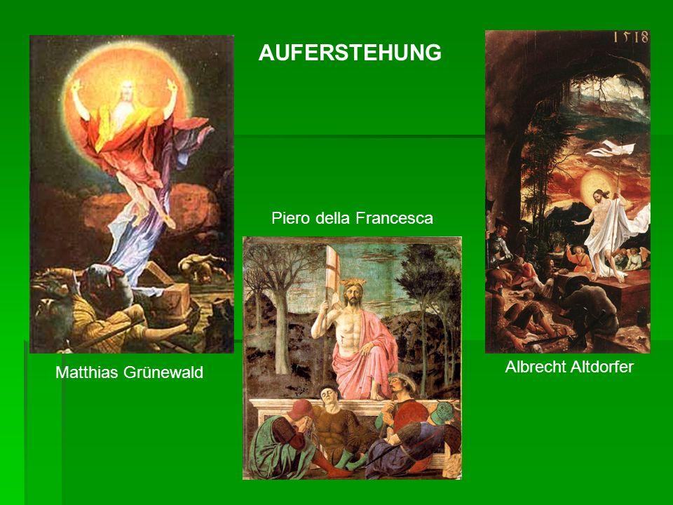 Matthias Grünewald Albrecht Altdorfer Piero della Francesca AUFERSTEHUNG