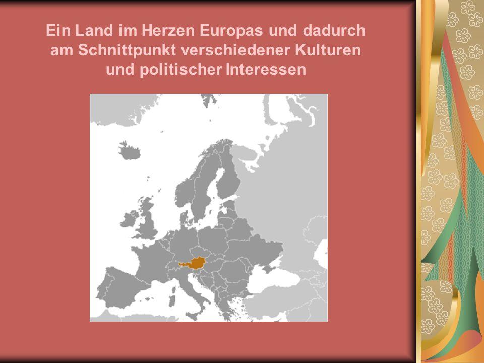 Ein Land im Herzen Europas und dadurch am Schnittpunkt verschiedener Kulturen und politischer Interessen
