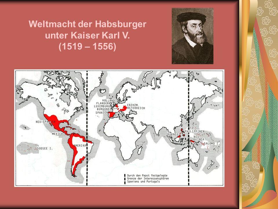 Weltmacht der Habsburger unter Kaiser Karl V. (1519 – 1556)