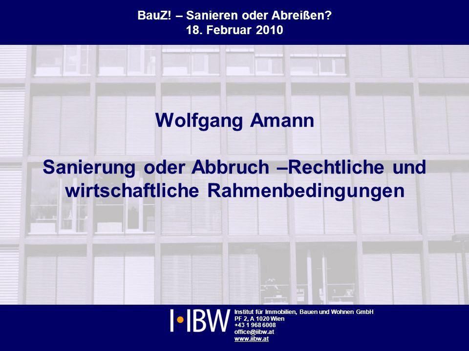 Institut für Immobilien, Bauen und Wohnen, Wien www.iibw.at BauZ! – Sanieren oder Abreißen, 18. Februar 2010 1 Institut für Immobilien, Bauen und Wohn