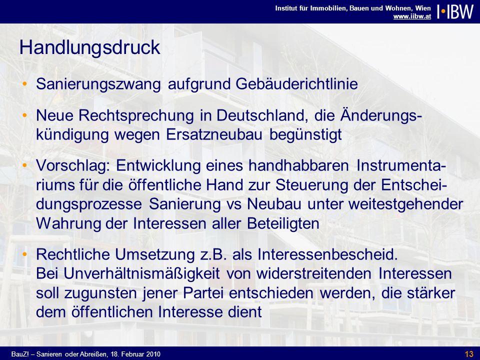 Institut für Immobilien, Bauen und Wohnen, Wien www.iibw.at BauZ! – Sanieren oder Abreißen, 18. Februar 2010 13 Handlungsdruck Sanierungszwang aufgrun