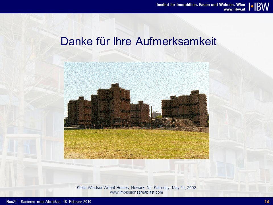Institut für Immobilien, Bauen und Wohnen, Wien www.iibw.at BauZ! – Sanieren oder Abreißen, 18. Februar 2010 14 Danke für Ihre Aufmerksamkeit Stella W