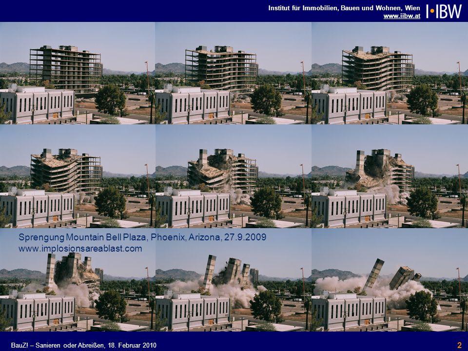 Institut für Immobilien, Bauen und Wohnen, Wien www.iibw.at BauZ! – Sanieren oder Abreißen, 18. Februar 2010 2 Sprengung Mountain Bell Plaza, Phoenix,