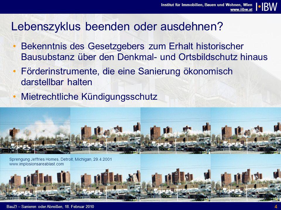 Institut für Immobilien, Bauen und Wohnen, Wien www.iibw.at BauZ! – Sanieren oder Abreißen, 18. Februar 2010 4 Bekenntnis des Gesetzgebers zum Erhalt