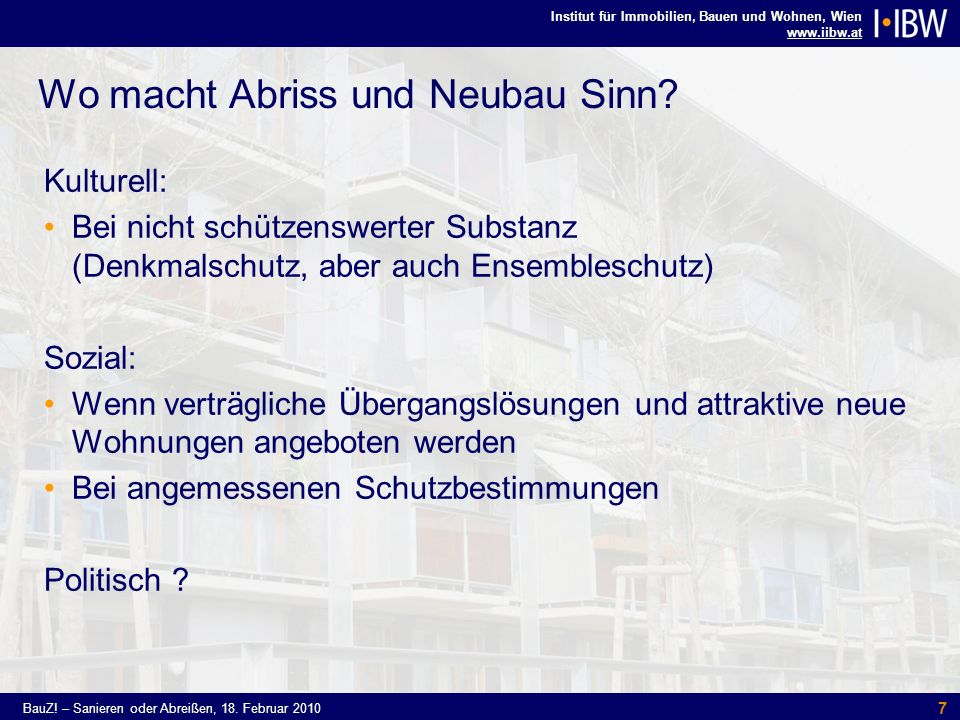 Institut für Immobilien, Bauen und Wohnen, Wien www.iibw.at BauZ! – Sanieren oder Abreißen, 18. Februar 2010 7 Wo macht Abriss und Neubau Sinn? Kultur