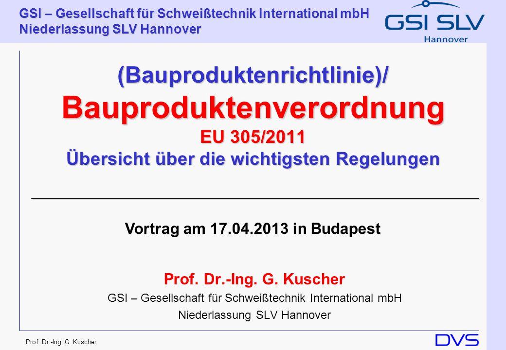 GSI – Gesellschaft für Schweißtechnik International mbH Niederlassung SLV Hannover Prof. Dr.-Ing. G. Kuscher (Bauproduktenrichtlinie)/ Bauproduktenver