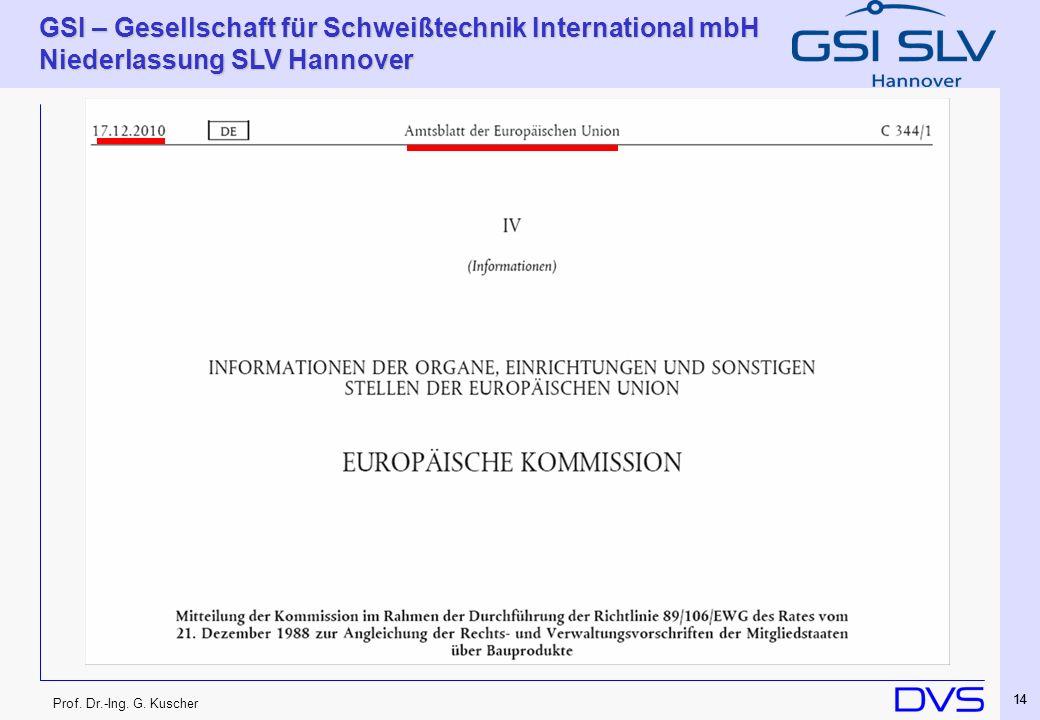 Prof. Dr.-Ing. G. Kuscher GSI – Gesellschaft für Schweißtechnik International mbH Niederlassung SLV Hannover 14