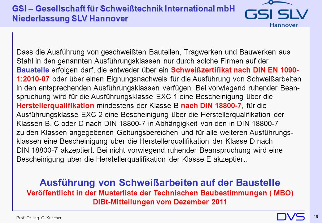 Prof. Dr.-Ing. G. Kuscher GSI – Gesellschaft für Schweißtechnik International mbH Niederlassung SLV Hannover 16 Ausführung von Schweißarbeiten auf der