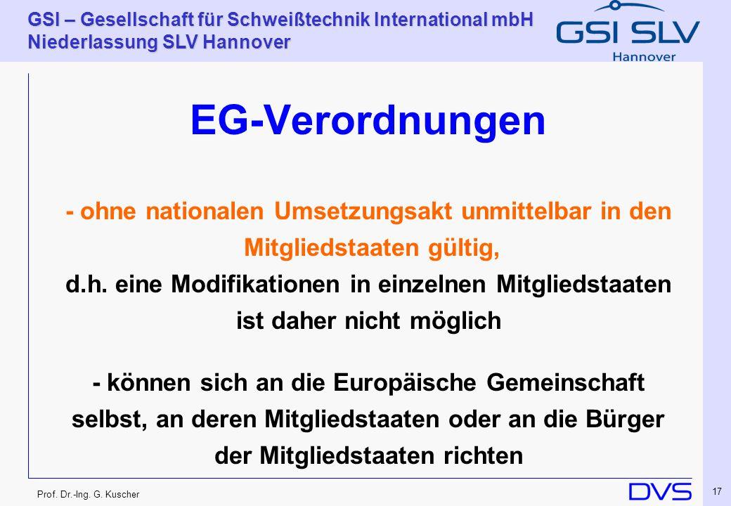 Prof. Dr.-Ing. G. Kuscher GSI – Gesellschaft für Schweißtechnik International mbH Niederlassung SLV Hannover 17 EG-Verordnungen - ohne nationalen Umse