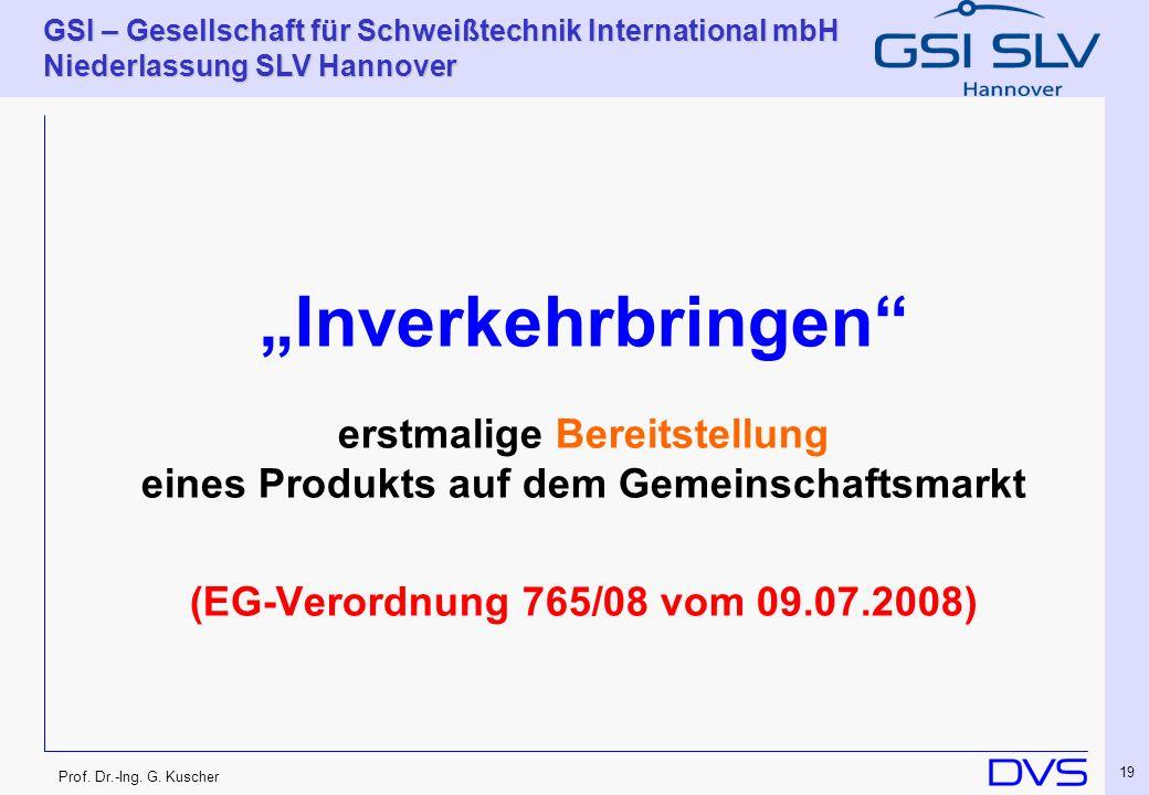 Prof. Dr.-Ing. G. Kuscher GSI – Gesellschaft für Schweißtechnik International mbH Niederlassung SLV Hannover 19 Inverkehrbringen erstmalige Bereitstel