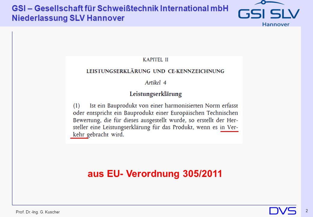 Prof. Dr.-Ing. G. Kuscher GSI – Gesellschaft für Schweißtechnik International mbH Niederlassung SLV Hannover 2 aus EU- Verordnung 305/2011