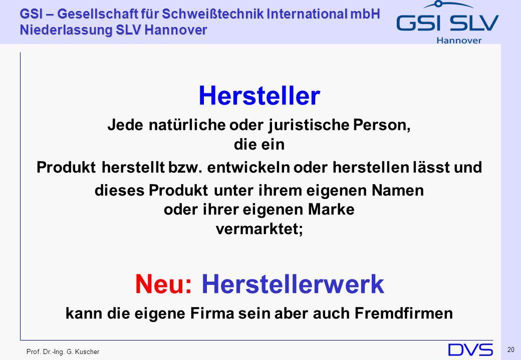 Prof. Dr.-Ing. G. Kuscher GSI – Gesellschaft für Schweißtechnik International mbH Niederlassung SLV Hannover 20 Hersteller Jede natürliche oder jurist