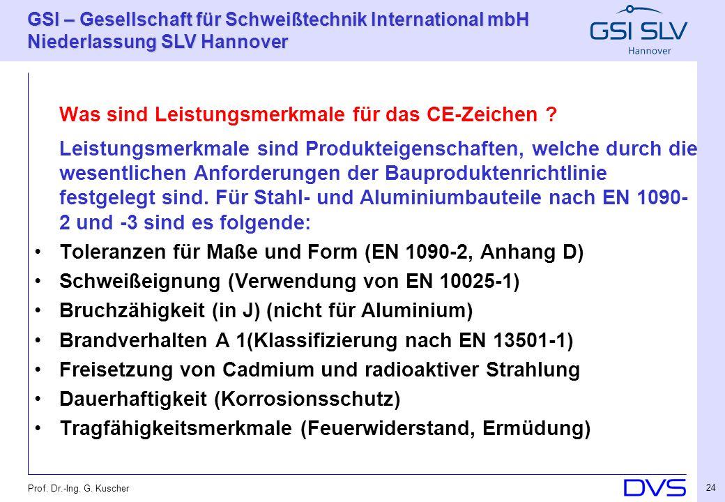 GSI – Gesellschaft für Schweißtechnik International mbH Niederlassung SLV Hannover 24 Prof. Dr.-Ing. G. Kuscher Was sind Leistungsmerkmale für das CE-