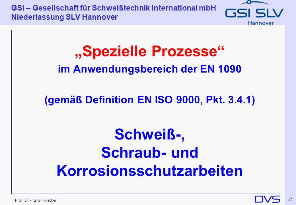 Prof. Dr.-Ing. G. Kuscher GSI – Gesellschaft für Schweißtechnik International mbH Niederlassung SLV Hannover 25 Spezielle Prozesse im Anwendungsbereic