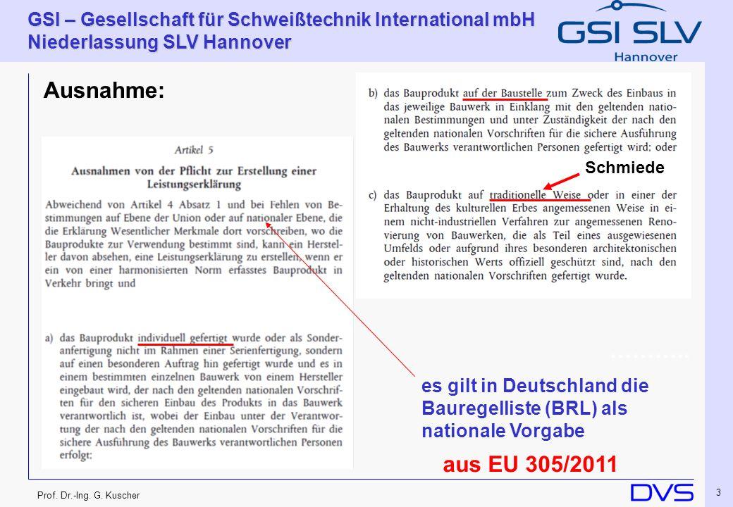 Prof. Dr.-Ing. G. Kuscher GSI – Gesellschaft für Schweißtechnik International mbH Niederlassung SLV Hannover 3 Ausnahme: ……….. es gilt in Deutschland