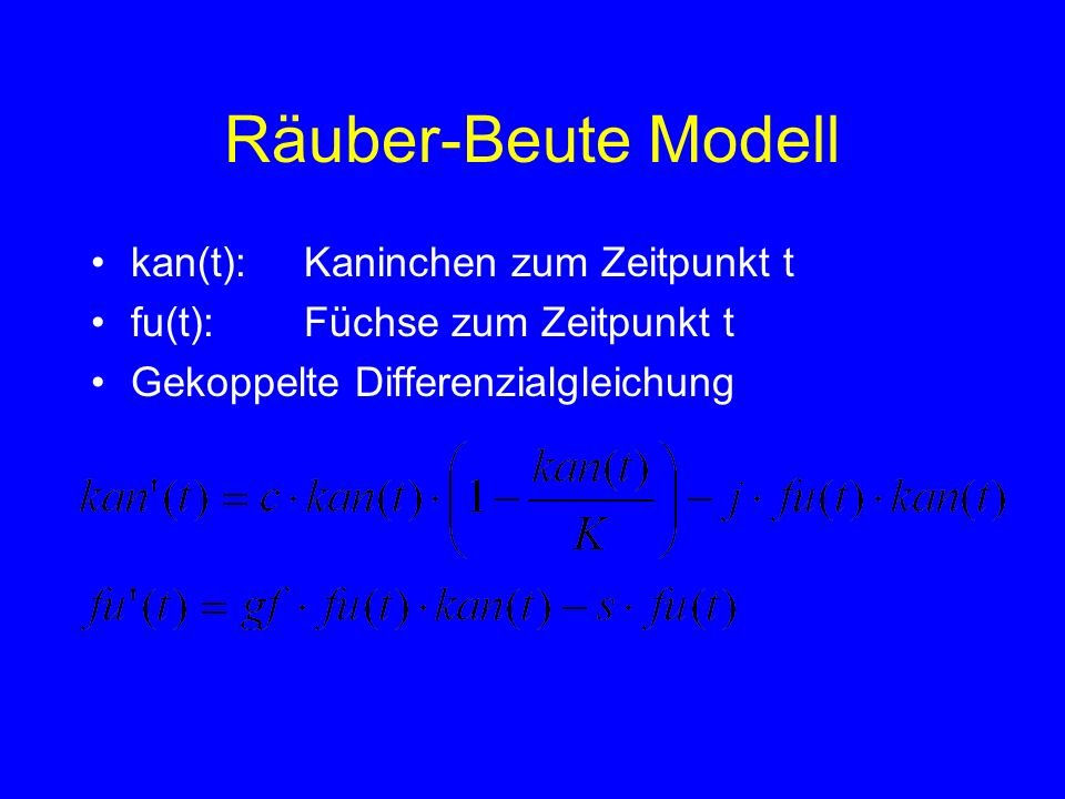 Räuber-Beute Modell kan(t): Kaninchen zum Zeitpunkt t fu(t):Füchse zum Zeitpunkt t Gekoppelte Differenzialgleichung