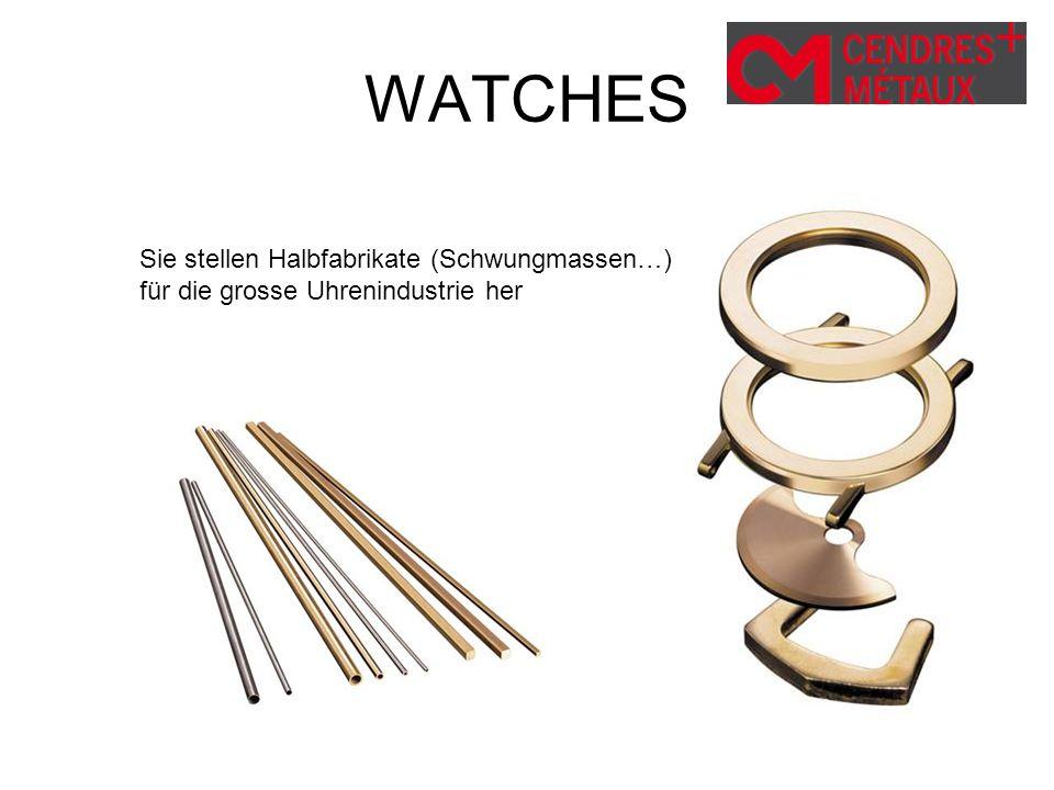 WATCHES Sie stellen Halbfabrikate (Schwungmassen…) für die grosse Uhrenindustrie her
