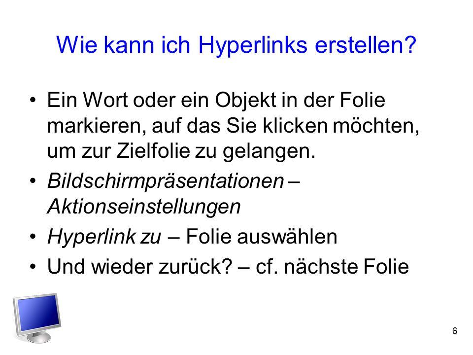 6 Wie kann ich Hyperlinks erstellen.