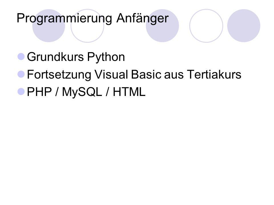 Programmierung Anfänger Grundkurs Python Fortsetzung Visual Basic aus Tertiakurs PHP / MySQL / HTML