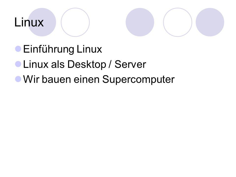 Linux Einführung Linux Linux als Desktop / Server Wir bauen einen Supercomputer