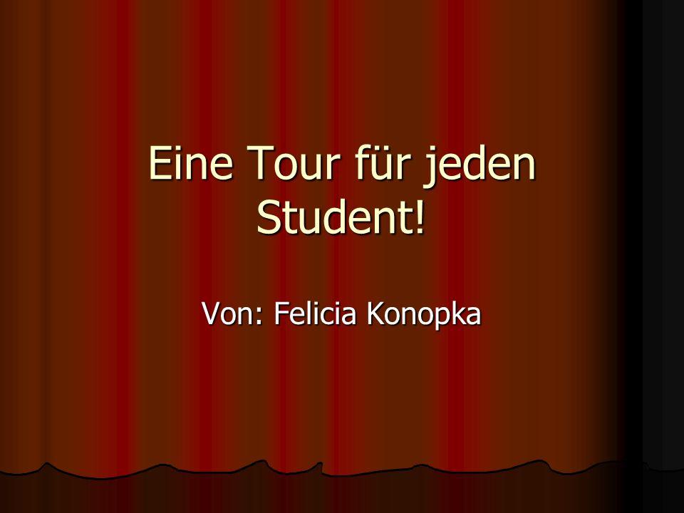 Eine Tour für jeden Student! Von: Felicia Konopka