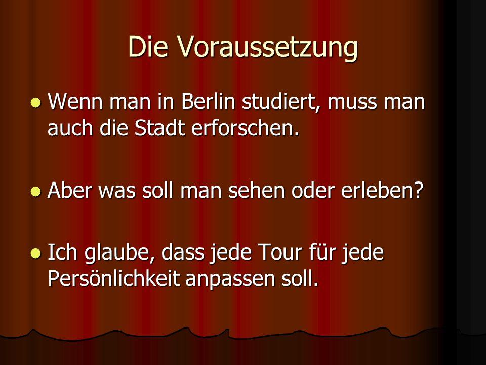Die Voraussetzung Wenn man in Berlin studiert, muss man auch die Stadt erforschen. Wenn man in Berlin studiert, muss man auch die Stadt erforschen. Ab