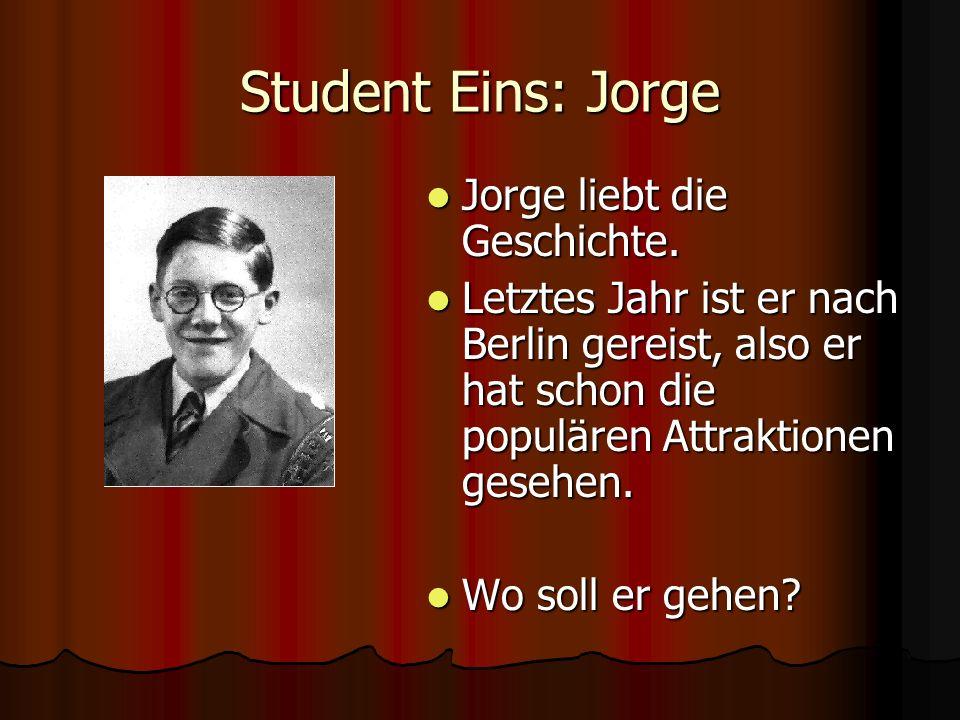 Student Eins: Jorge Jorge liebt die Geschichte. Jorge liebt die Geschichte. Letztes Jahr ist er nach Berlin gereist, also er hat schon die populären A